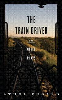 TCG Releases Athol Fugard Collection: THE TRAIN DRIVER AND OTHER PLAYS