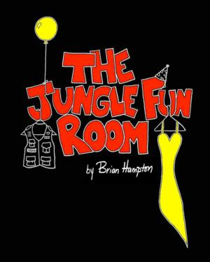 Brian Hampton's THE JUNGLE FUN ROOM Now Available Through Original Works Publishing