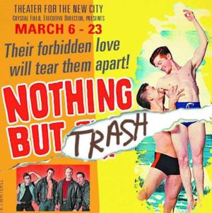 World Premiere of NOTHING BUT TRASH Begins Previews at Theater For The New City this Week