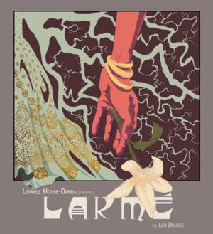 Lowell House Opera Presents LAKME by Léo Delibes, Now thru 4/5