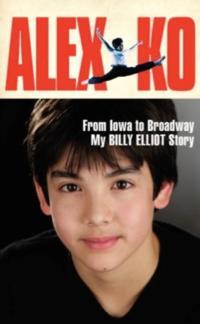 Alex Ko Releases FROM IOWA TO BROADWAY, MY BILLY ELLIOT STORY
