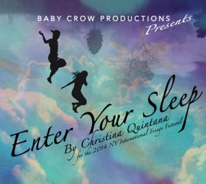 Baby Crow Productions Presents ENTER YOUR SLEEP at FringeNYC, Now thru 8/24