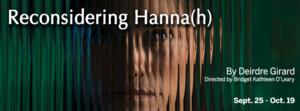 RECONSIDERING HANNA(H) Begins 9/25 at Boston Playwrights' Theatre