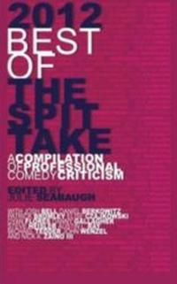 New Book 2012 BEST OF THE SPIT TAKE Elevates Comedy as Art Form; to Celebrate Release at NYC's The Stand, 2/21