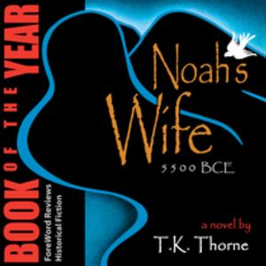 Blackburn Fork Publishing Releases the Audio Version of NOAH'S WIFE by T.K. Thorne