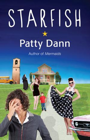 BWW Reviews: STARFISH, Patty Dann's Excellent New Novel by Greenpoint Press
