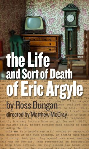 Son of Semele Ensemble's THE LIFE AND SORT OF DEATH OF ERIC ARGYLE Opens Tonight