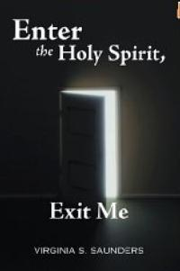 Virginia Saunders Pens Personal Testimony ENTER THE SPIRIT, EXIT ME