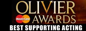 OLIVIERS 2014: Preview - Best Supporting Actor