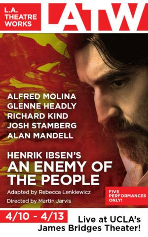 Alfred Molina, Richard Kind, Mamie Gummer and Glenne Headly Set for L.A. Theatre Works' AN ENEMY OF THE PEOPLE, 4/10-13