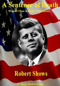 Robert M. Show's A SENTENCE OF DEATH Explores Kennedy Assassination Conspiracy