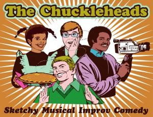 The Chuckleheads Present Two COMEDY IMPROV MUSICAL VARIETY EXTRAVAGANZAS, 4/12 & 5/17