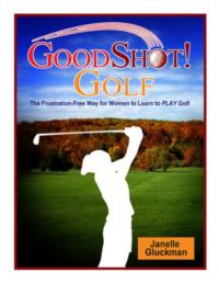 Janelle Gluckman's GOODSHOT! GOLF Offers Women An Empowering Approach to the Game