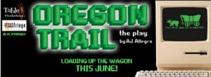 OREGON TRAIL: THE PLAY Coming to Las Vegas Fringe Festival, 6/7-15