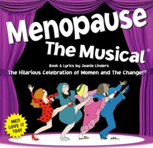 MENOPAUSE THE MUSICAL to Play State Theatre, 6/11-12