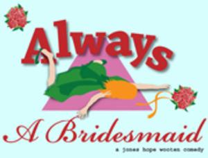 Theatre Suburbia to Stage ALWAYS A BRIDESMAID, 9/12-10/11