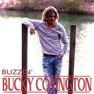 BUCKY COVINGTON'S New Single 'Buzzin' Now Available on Itunes
