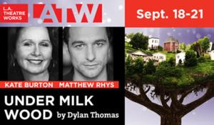 Kate Burton, Matthew Rhys and More to Open LATW's 40th Season in UNDER MILK WOOD This Fall