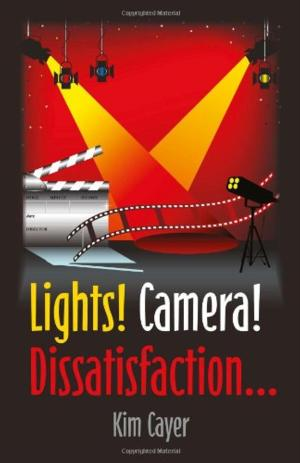 John Hunt Publishing (Roundfire) to Release LIGHTS! CAMERA! DISSATISFACTION... by Kim Cayer