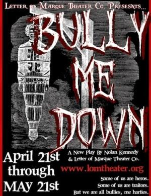 Letter of Marque Theater to Present BULLY ME DOWN, 4/21-5/21