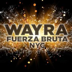 FUERZA BRUTA WAYRA Opens Off-Broadway Tonight