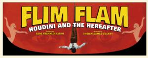 FLIM FLAM: HOUDINI AND THE HEREAFTER Opens 6/20 at Malibu Playhouse