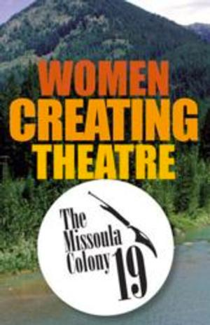 Montana Repertory Theatre Offers Women Creating Theatre Program, Colony 19: 7/12 - 7/19