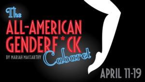 Glass Mind Theatre to Give THE ALL-AMERICAN GENDERF*CK CABARET Its Baltimore Premiere, 4/11-19