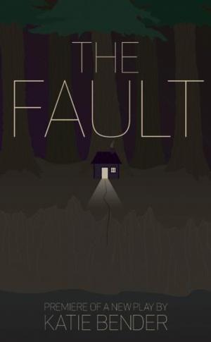 UT at Austin Department of Theatre and Dance to Premiere Katie Bender's THE FAULT, 12/3-7