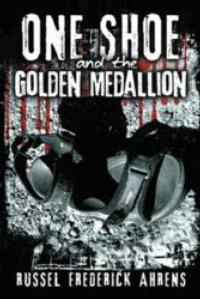 Author Russel Frederick Ahrens Announces the Release of ONE SHOE AND THE GOLDEN MEDALLION