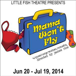 MAMA WON'T FLY to Open 6/20 at Little Fish Theatre