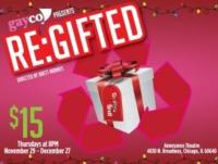 GayCo Productions Presents RE:GIFTED, 11/29-12/27