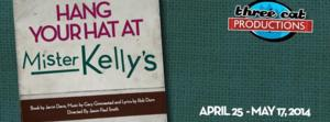 Three Cat Productions Presents World Premiere of HANG YOUR HAT AT MISTER KELLY'S, Now thru 5/17
