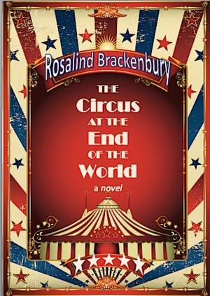 THE CIRCUS AT THE END OF THE WORLD by Rosalind Brackenbury is Now Available