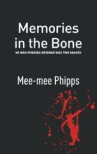 Mee-mee Phipps Pens MEMORIES IN THE BONE: HE WHO PURSUES REVENGE DIGS TWO GRAVES