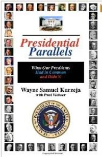 New Book, PRESIDENTIAL PARALLELS, Reveals Extraordinary Presidential Coincidences