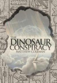 Matthew Coleman Announces Release of THE DINOSAUR CONSPIRACY