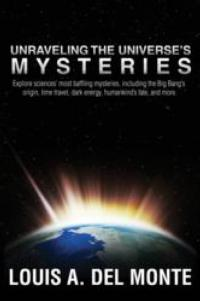 Louis A. Del Monte Releases UNRAVELING THE UNIVERSE'S MYSTERIES