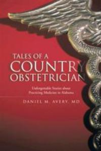 Daniel M. Avery, M.D. Shares Humorous Stories of Adventures in TALES OF A COUNTRY OBSTETRICIAN