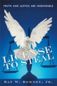 Ray W. Rowney, Jr. Unleashes the Ugly Truth Behind Corruption in the U.S. Legal System in LICENSE TO STEAL