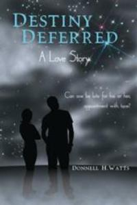 Donnell H. Watts Releases DESTINY DEFERRED: A LOVE STORY
