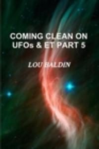 Baldin Publishes COMING CLEAN ON UFOs AND ET, PART 5