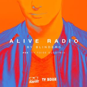 Blinders Presents 'Alive Radio' 008 w/ Special Guest TV Noise