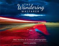 THE WANDERING WAYFARER by Photographer Mark A. Paulda Just Released