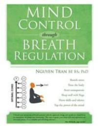 Nguyen Tran Shares Scientifically-Based Mind Control Yoga Practices in MIND CONTROL THROUGH BREATH REGULATION