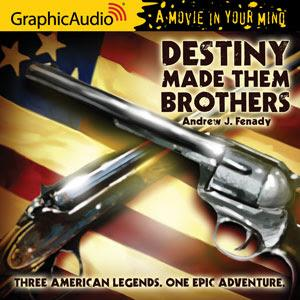 GraphicAudio Releases DESTINY MADE THEM BROTHERS by Andrew J. Fenady