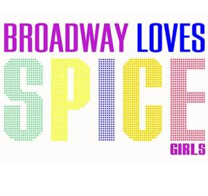 BROADWAY LOVES THE SPICE GIRLS to Return to 54 Below, 1/13