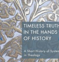Timeless Truth in the Hands of History A Short History of System in Theology Due 10/25