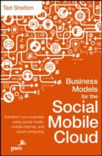 John Wiley and Sons, Inc. Announces Release of BUSINESS MODELS FOR THE SOCIAL MOBILE CLOUD