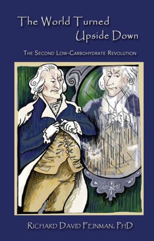 New Diet Book Now Available - The World Turned Upside Down: The Second Low-Carbohydrate Revolution by Richard David Feinman, PhD